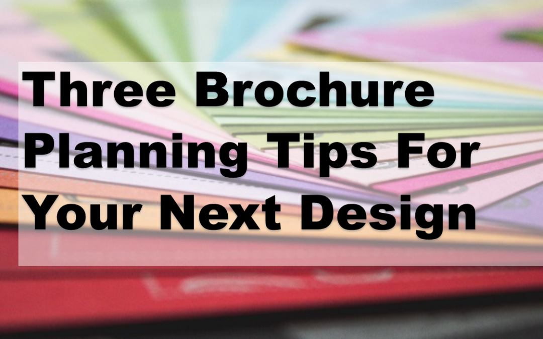 Three Brochure Planning Tips for Your Next Design